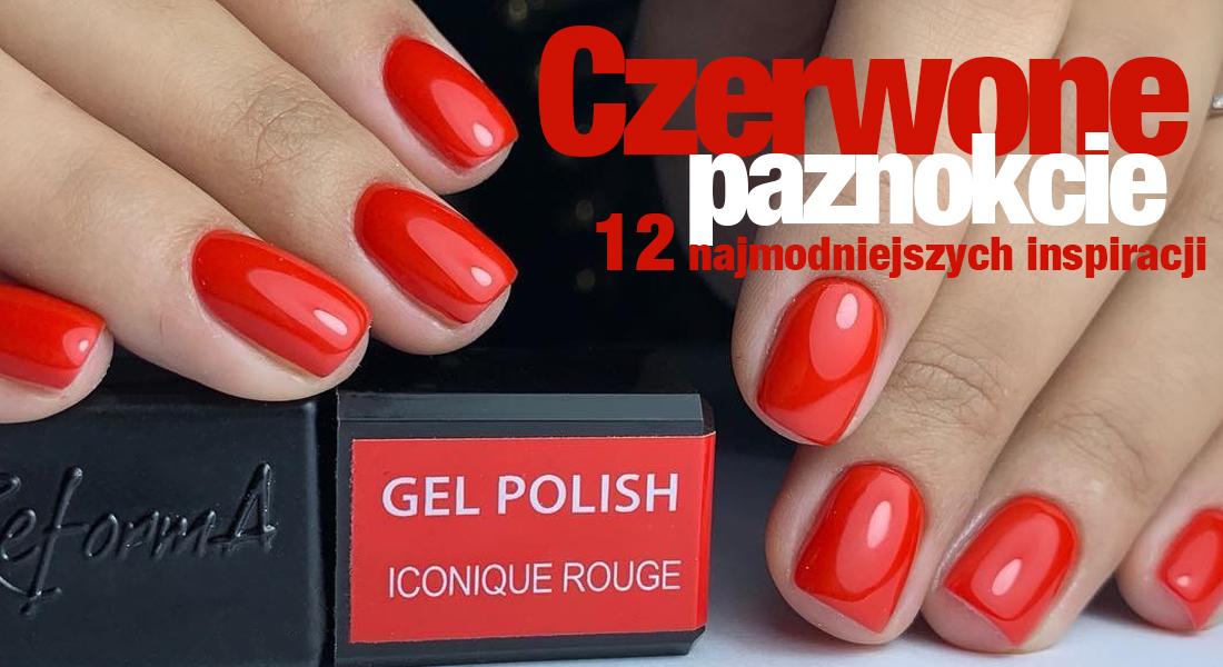 Czerwone paznokcie – 12 najmodniejszych inspiracji
