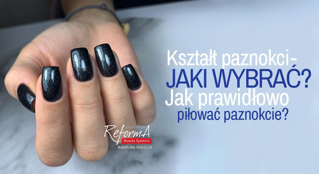 Kształt paznokci – jaki wybrać? Jak prawidłowo piłować paznokcie?