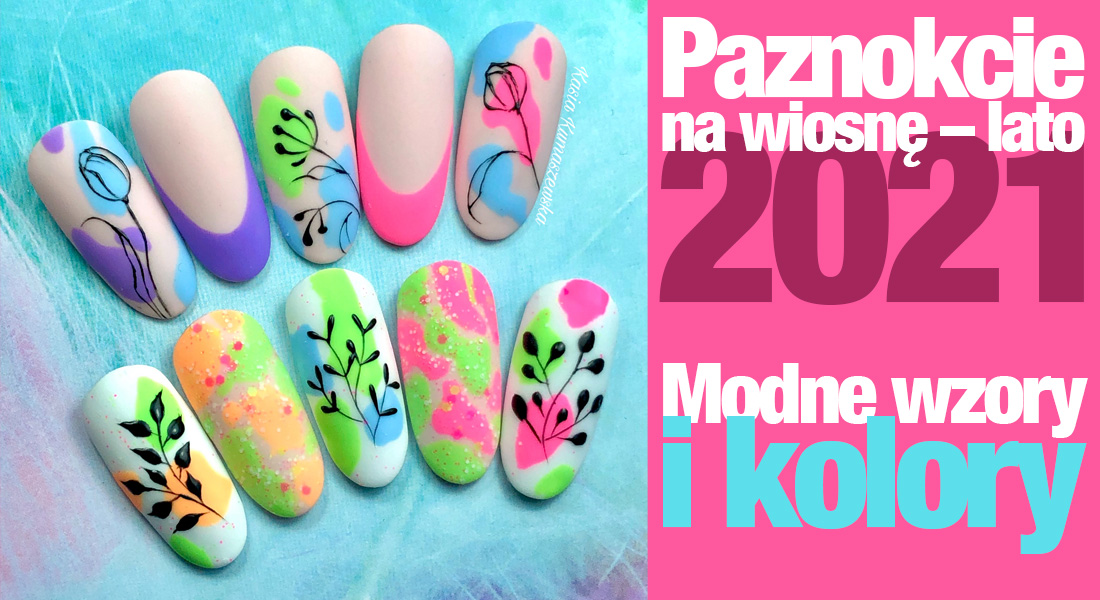 Paznokcie na wiosnę – lato 2021. Modne wzory i kolory